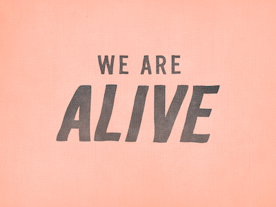 We Are Alive lettering hand phrase typography trade gothic