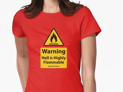 HELL IS HIGHLY FLAMMABLE Tee christianartwork christianart christiangraphic christianhumor signsofthetimes signs christiangraphics christiandesign christianity christian christiantshirt christianapparel