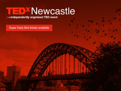 TEDxNewcastle early bird tickets available tedx tedxnewcastle newcastle uk tynebridge earlybird