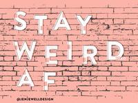 Stay Weird AF