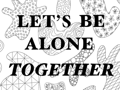 Let's be Alone Together - Coloring Page drawings alone together lets be alone together stay at home coronavirus covid-19 line drawing drawing illustrator black and white typography illustration coloring book
