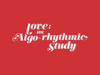 love: an Algo-rhythmic Study wordmark WIP