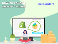 GUIDE: How To Combine Shopify Orders? Multiorders