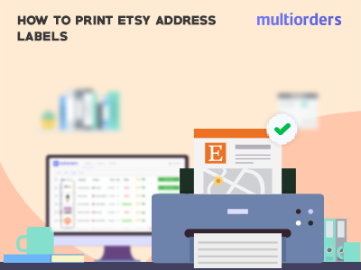 GUIDE: How To Print Etsy Address Labels? Multiorders