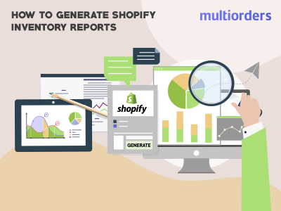 GUIDE: How To Generate Shopify Inventory Reports? Multiorders online store online shop order fulfillment order management inventory management shipping management ecommerce generate reports shopify inventory inventory reports reports inventory shopify
