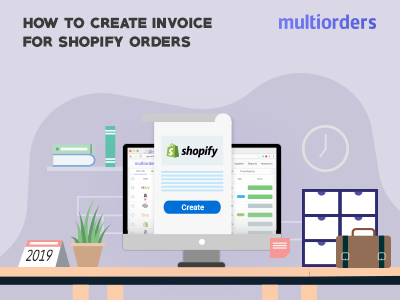 GUIDE: How To Create Invoice For Shopify Orders? Multiorders online store online shop order management inventory management shipping management ecommerce order fulfillment create invoice invoice shopify