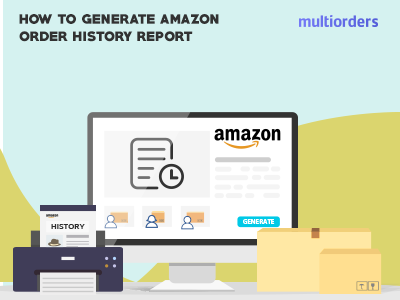 GUIDE: How To Generate Amazon Order History Report? Multiorders