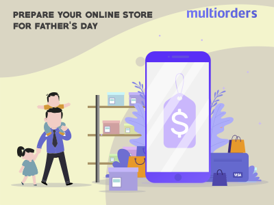 How To Prepare Your Online Store For Father's Day Shopping online shop order fulfillment order management inventory management shipping management ecommerce multiorders father day shopping online shopping shopping fathers day online store