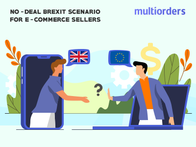 No-deal Brexit Scenario For E-commerce Sellers Multiorders