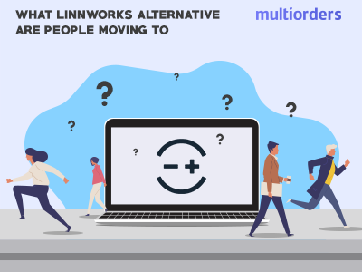 What Linnworks Alternative Are People Moving To? Multiorders