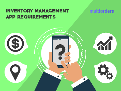 Main Requirements For An Inventory Management App Multiorders