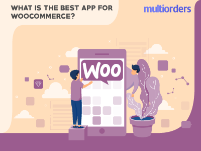 What Is The Best App For WooCommerce? Multiorders