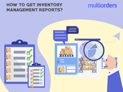 How To Get Inventory Management Reports? Mutiorders