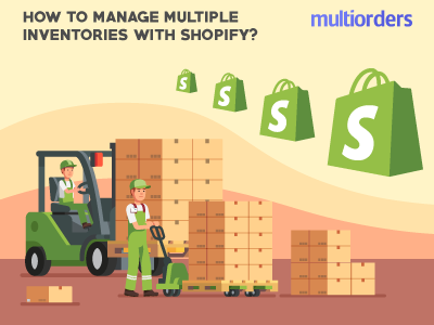 How To Manage Multiple Inventories With Shopify? Multiorders online store online shop order fulfillment multichannel inventory order management shipping management multiorders shopify inventory management ecommerce