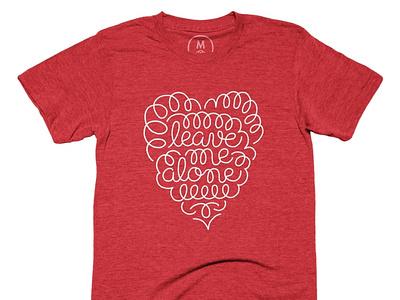 leave me alone :) script lettering shirt design t-shirt design valentines day typography cottonbureau hand lettering