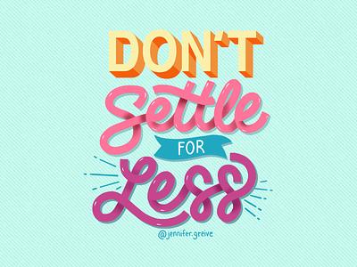 Don t Settle For Less design script lettering hand drawn type graphic designer lettering illustrator typography hand lettering illustration