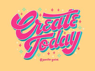 Create Today dribbble create today design script lettering hand drawn type graphic designer lettering illustrator typography hand lettering illustration