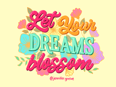 Let Your Dreams Blossom magnet mug sticker apparel tshirtdesign tshirt graphic designer illustrator illustration hand lettering logo handdrawntyppe script lettering hand lettering