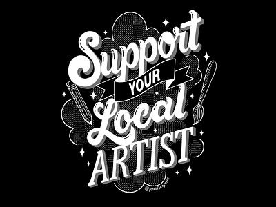 Support Your Local Artist tshirt design design t-shirt hand drawn type graphic designer lettering illustrator typography hand lettering illustration