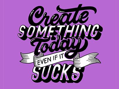 8d62af0ca85b7 Create Something Today Even if it Sucks by Jennifer Greive on Dribbble