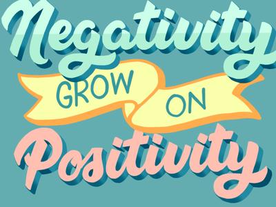 Don't Dwell on Negativity Grow on Positivity