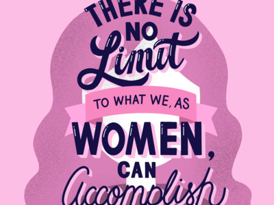 There is No Limit To What We, As Women, Can Accomplish