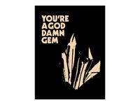 You're A God Damn Gem Poster