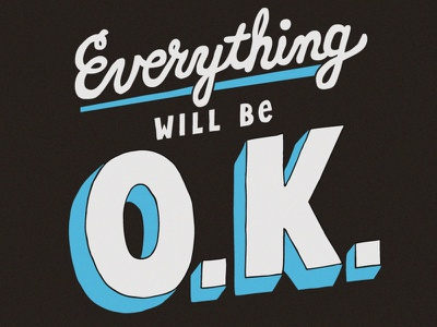 Everything Will Be O.K. positivity hand-drawn type