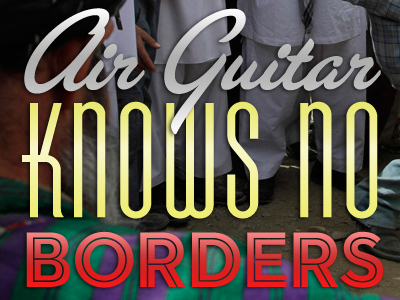 Air Guitar Knows No Borders thebigcaption typography