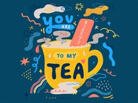 You Are The Biscuit To My Tea