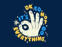 It S Ok To Not Do Everything
