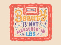 Beauty Is Not Measured In Lbs