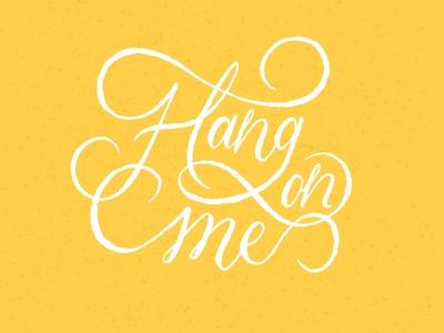 Hang on me