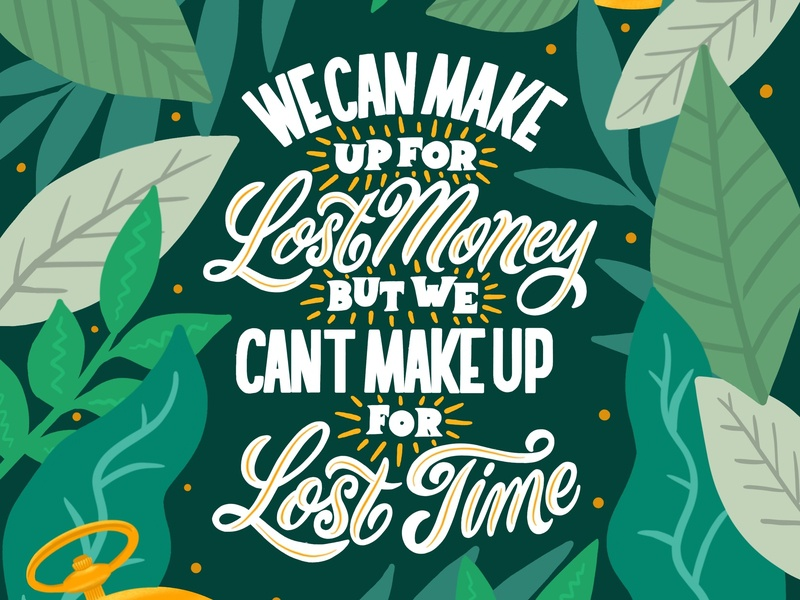 Can't Make Up for Lost Time letterer design calligraphy and lettering artist floral green plants calligraphy custom type illustration lettering artist lettering
