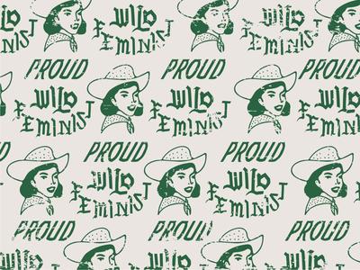 Proud Wild Feminist design vintage old green handlettering hand type graphics empowerment empowering cowgirl hat wildwest pattern power feminine logo feminist