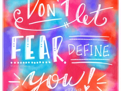 Don't Let Fear Define You personal project hand lettering watercolor adobe sketch digital illustration