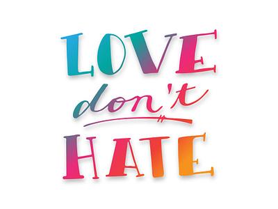 Love don't Hate Doodle positive vibes brush pen hand lettering adobe illustrator adobe capture doodle illustration