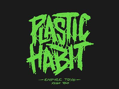 I got a plastic habit melting melt plastic drip dripping green lettering illustration typography type