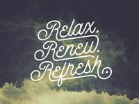 Relax. Renew. Refresh.