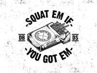 Squat Em If/You Got Em - DBDS