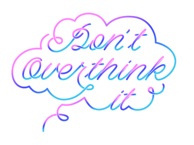 Don't Overthink It lettering illustration typography gradient thought bubble quote mental health