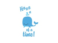 Have a Whale of a Time