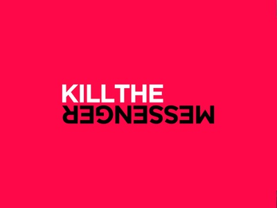 Kill The Messenger idea