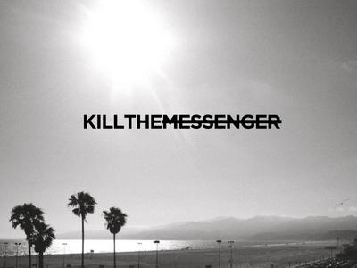Kill the Messenger idea 3