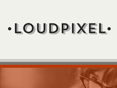 Brand New Loudpixel loudpixel typography orange