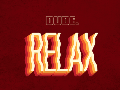 Dude. RELAX type font chill relax wavy type typography