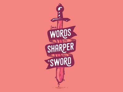 Some words are sharper than sword