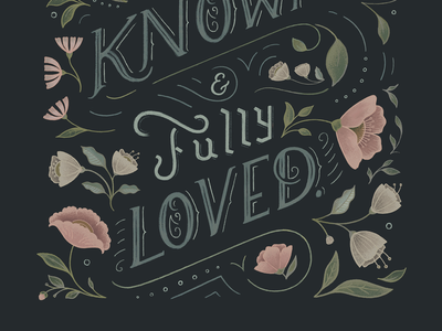 Fully Known, Fully Loved chalk christianity love flowers illustration typography folk floral hand lettering