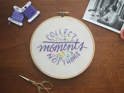 Collect Moments Not Things Hoop sketch to stitch hand lettering floral embroidery