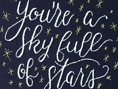 You're a Sky Full of Stars Embroidery sketch to stitch hand lettering lyrics coldplay lettering embroidery
